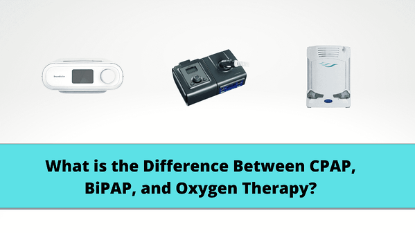What is the Difference Between CPAP, BiPAP, and Oxygen Therapy?