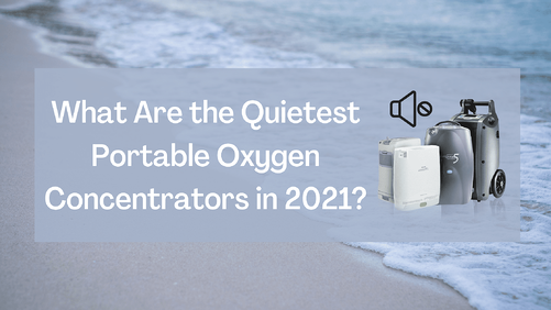 What Are the Quietest Portable Oxygen Concentrators in 2021?