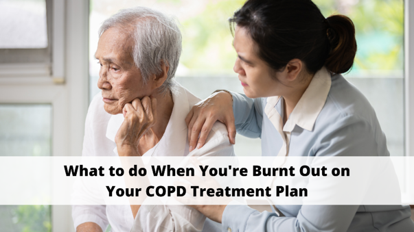 What to do When Youre Burnt Out on Your COPD Treatment Plan
