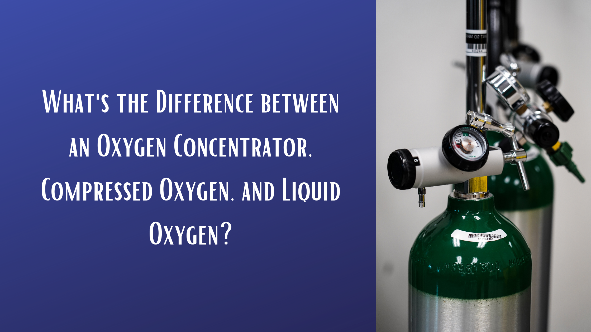 Whats the Difference between an Oxygen Concentrator, Compressed Oxygen, and Liquid Oxygen?
