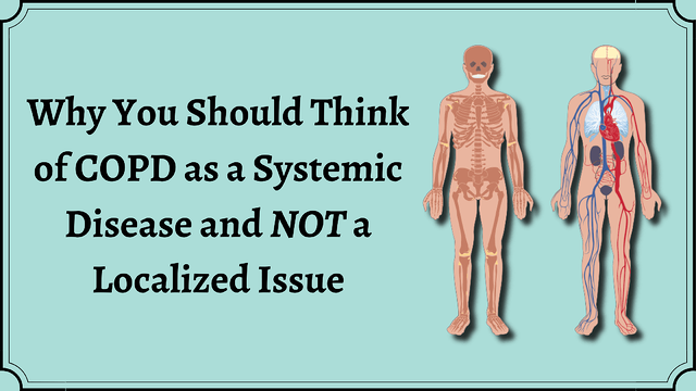 Why You Should Think of COPD as a Systemic Disease and Not a Localized Issue