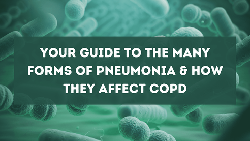 Your Guide to the Many Forms of Pneumonia & How They Affect COPD